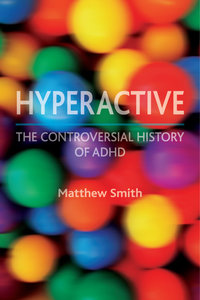 Hyperactive: the controversial history of ADHD by Matthew Smith