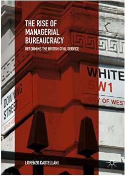 The Rise of Managerial Bureaucracy: Reforming the British Civil Service by Lorenzo Castellani