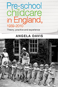 Pre-School Childcare in England, 1939-2010: Theory, Practice and Experience by Angela Davis
