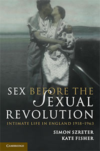 Sex Before the Sexual Revolution by Simon Szreter , Kate Fisher