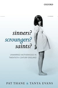 'Sinners? Scroungers? Saints? Unmarried motherhood in twentieth century England' by Pat Thane , Tanya Evans