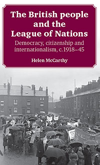 The British People and the League of Nations: Democracy, citizenship and internationalism, c.1918-1945 by Helen McCarthy